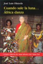 cuando sale la luna... africa danza: cronica directa sobre la lab or del opus dei-jose luis olaizola sarria-9788432132322