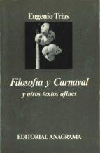 filosofia y carnaval y otros textos afines (3ª ed.)-eugenio trias-9788433900722