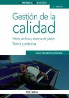 gestion de la calidad: mejora y continua y sistemas de gestion: t eoria y practica (2ª ed.)-juan velasco sanchez-9788436823622