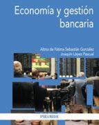 economia y gestion bancaria-joaquin lopez pascual-a. de fatima sebastian gonzalez-9788436829822