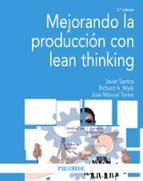 mejorando la produccion con lean thinking (2ª ed.) javier santos richard a. wysk 9788436832822
