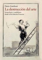 El libro de La destruccion del arte autor DARIO GAMBONI DOC!