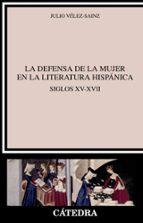 la defensa de la mujer en la literatura hispanica: siglos xv-xvii-julio velez-sainz-9788437634722