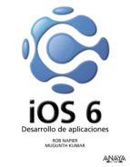 ios 6: desarrollo de aplicaciones rob napier mugunth kumar 9788441533622