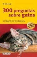 300 preguntas sobre gatos (grandes guias de la naturaleza)-gerd ludwig-9788444120522