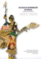 un siglo de informacion en sevilla (prensa, radio y television) ( 1909 2009) concepcion langa nuño lorena r. romero domínguez maria jose ruiz acosta 9788447211722
