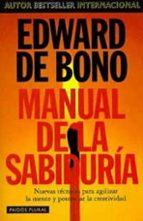 manual de la sabiduria:  nuevas tecnicas para agilizar la mente y potenciar la creatividad-edward de bono-9788449305122