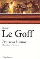 pensar la historia: modernidad, presente, progreso jacques le goff 9788449318122