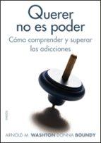 querer no es poder como comprender y superar las adicciones-arnold m. washton-donna boundy-9788449323522