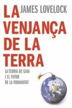 la venjança de la terra: la teoria de gaia i el futur de la human idad-james lovelock-9788466407922