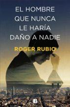 el hombre que nunca le haría daño a nadie-roger rubio-9788466664622