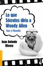 lo que socrates diria a woody allen-juan antonio rivera-9788467037722
