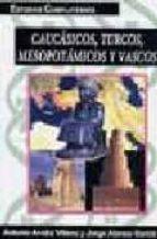 caucasicos, turcos, mesopotamicos y vascos-jorge alonso garcia-antonio arnaiz villena-9788474916522