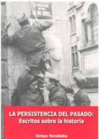 la persistencia del pasado: escritos sobre la historia-enrique moradiellos-9788477235422