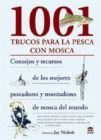 1001 trucos para la pesca con mosca: consejos y recursos de los m ejores pescadores y montadores de mosca del mundo-jay nichols-9788479028022