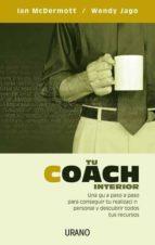 tu coach interior: una guia paso a paso para conseguir tu realiza cion personal y descubrir todos tus recursos ian mcdermott wendy jago 9788479536022