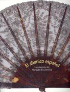 el abanico español: coleccion marques de colomina-9788481813722