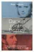 darwin contra fitzroy: el dramatico enfrentamiento de dos mundos a bordo del beagle-peter nichols-9788484603122