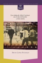 los relatos de julio cortazar en el cine de ficcion (1962-2009)-bruno lopez petzoldt-9788484898122