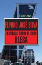 la verdad sobre el caso blesa-elpidio jose silva-9788490565322