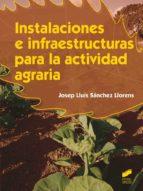 instalaciones e infraestructuras para la actividad agraria-josep lluis sanchez llorens-9788490770122