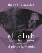 club de los hachisinos seguido de el pie de la momia theophile gautier 9788492607822