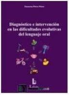 diagnostico e intervencion en las dificultades evolutivas del len guaje oral encarna perez perez 9788492785322