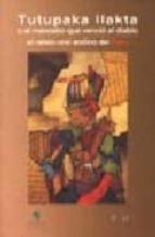 tutupaka llakta o el mancebo que vencio al diablo: el relato oral andino del peru-9788493044022