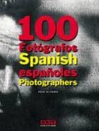 100 fotografos españoles = 100 spanish photographers-9788493463922