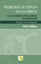 problemas de espalda en los perros: la causa subyacente de los pr oblemas de comportamiento. estudio de investigacion-anders hallgren-9788493745622