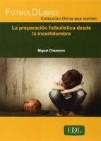 preparacion futbolistica desde la incertidumbre-miguel chamorro-9788494298622