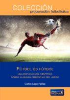 fútbol es fútbol. una explicación científica sobre creencias del juego-carlos lago peñas-9788494418822