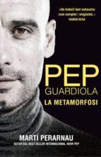 pep guardiola. la metamorfosi (català)-marti perarnau-9788494425622