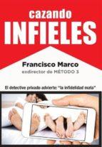 cazando infieles: como descubrir la infidelidad de tu pareja-francisco marco-9788494487422