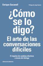 ¿como se lo digo? el arte de las conversaciones dificiles-enrique (coords.) sacanell-9788494522222