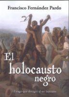 el holocausto negro: el yugo que denigró al ser humano francisco fernández pardo 9788494914522