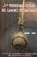 las peregrinas cosas del camino de santiago javier leralta 9788495368522