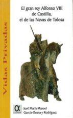 el gran rey alfonso viii de castilla, el de las navas de tolosa jose maria garcia osuna 9788495414922