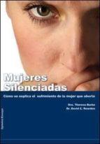 mujeres silenciadas: como se explica el sufrimiento de la mujer q ue aborta theresa burke david c. reardon 9788496899322