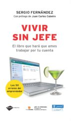 vivir sin jefe: el libro que hara que ames trabajar por tu cuenta . los 50 errores que cometen todos loe emprendedores-sergio fernandez-9788496981522