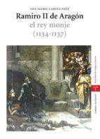 ramiro ii de aragon. el rey monje (1134-1137)-ana isabel lapeña paul-9788497043922