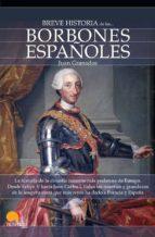 breve historia de los borbones españoles-juan granados-9788497639422