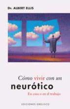 como vivir con un neurotico en casa o en el trabajo-albert ellis-9788497771122