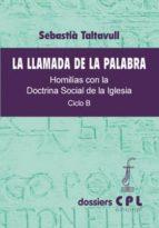 El libro de Llamada de la palabra, la. homilías con la doctrina social de la iglesia-ciclo b autor SEBASTIÀ TALTAVULL PDF!