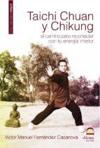 taichi chuan y chikung: el camino para reconectar con tu energia interior-victor manuel fernandez casanova-9788498270822