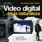 video digital en la naturaleza-luis miguel lopez soriano-9788498292022