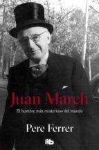 juan march: el hombre mas misterioso del mundo pere ferrer 9788498723922