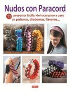nudos con paracord: 11 proyectos faciles de hacer paso a paso de pulseras, diademas, llaveros 9788498743722
