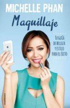 maquillaje: tu guia de belleza y estilo para el exito-michelle phan-9788499189222