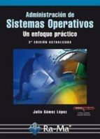 administracion de sistemas operativos: un enfoque practico (2ª ed ) julio gomez lopez 9788499640822